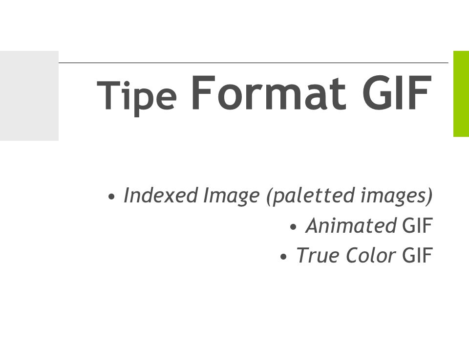 Tipe Format GIF Indexed Image (paletted images) Animated GIF