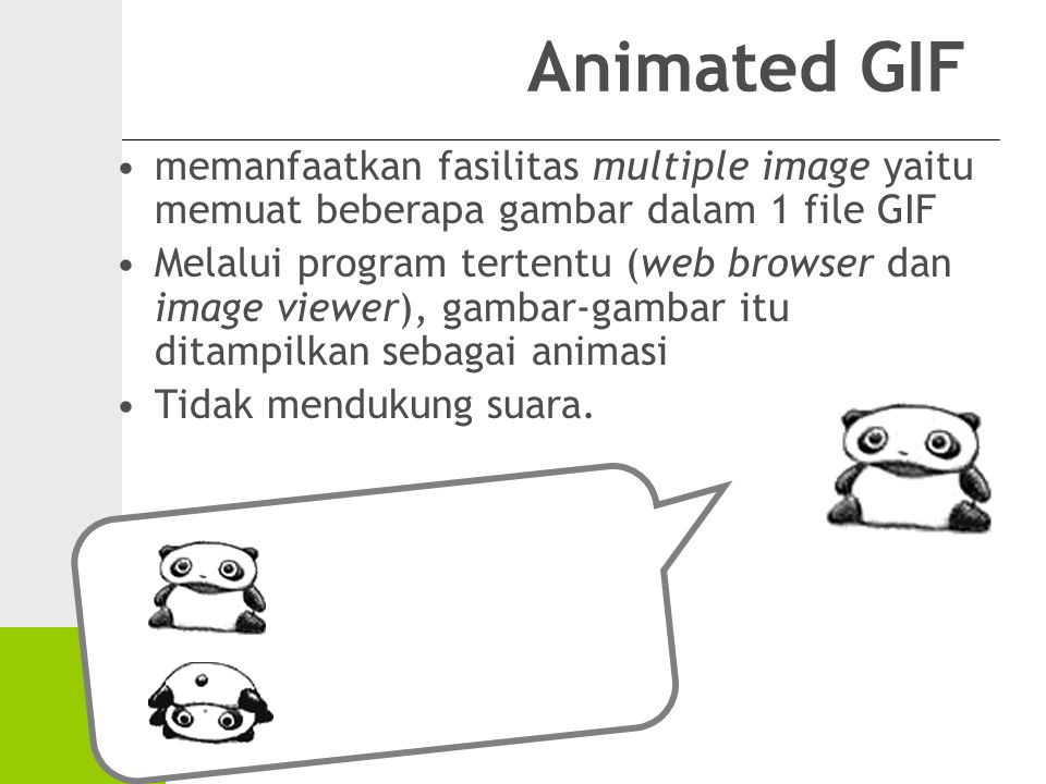 Animated GIF memanfaatkan fasilitas multiple image yaitu memuat beberapa gambar dalam 1 file GIF.