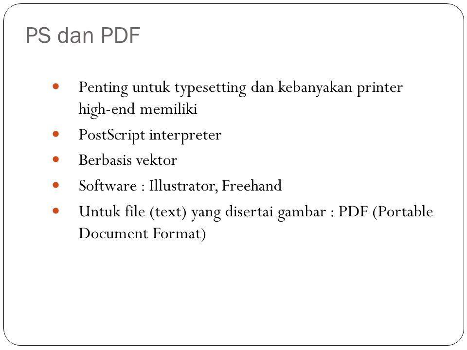 PS dan PDF Penting untuk typesetting dan kebanyakan printer high-end memiliki. PostScript interpreter.