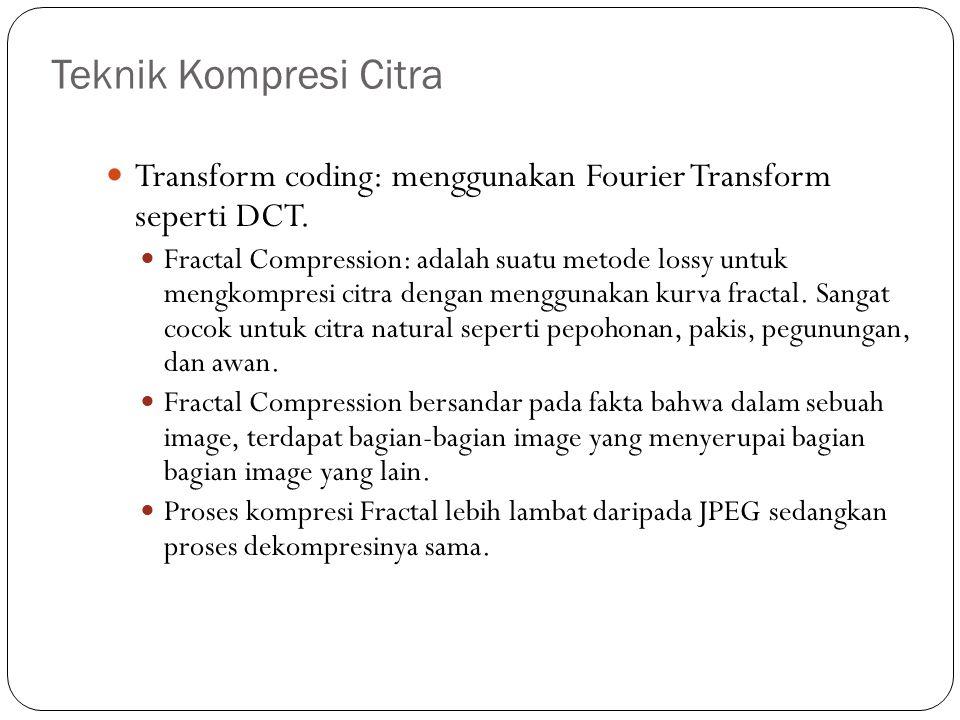 Teknik Kompresi Citra Transform coding: menggunakan Fourier Transform seperti DCT.