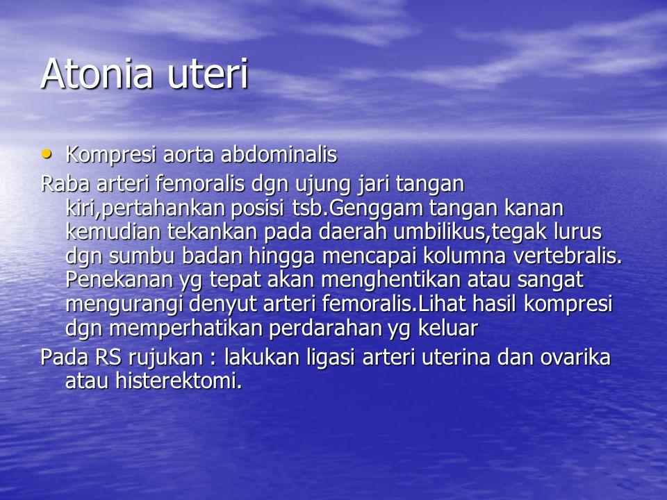 Atonia uteri Kompresi aorta abdominalis