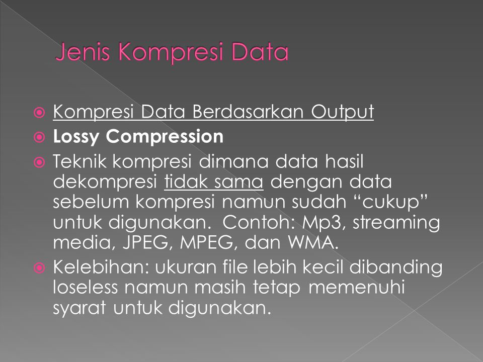 Jenis Kompresi Data Kompresi Data Berdasarkan Output Lossy Compression