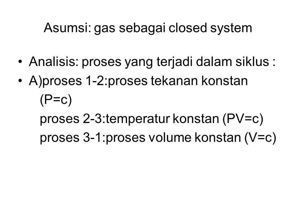 Asumsi: gas sebagai closed system