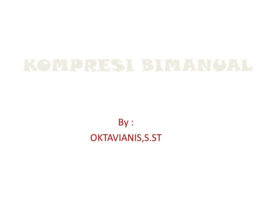 KOMPRESI BIMANUAL By : OKTAVIANIS,S.ST
