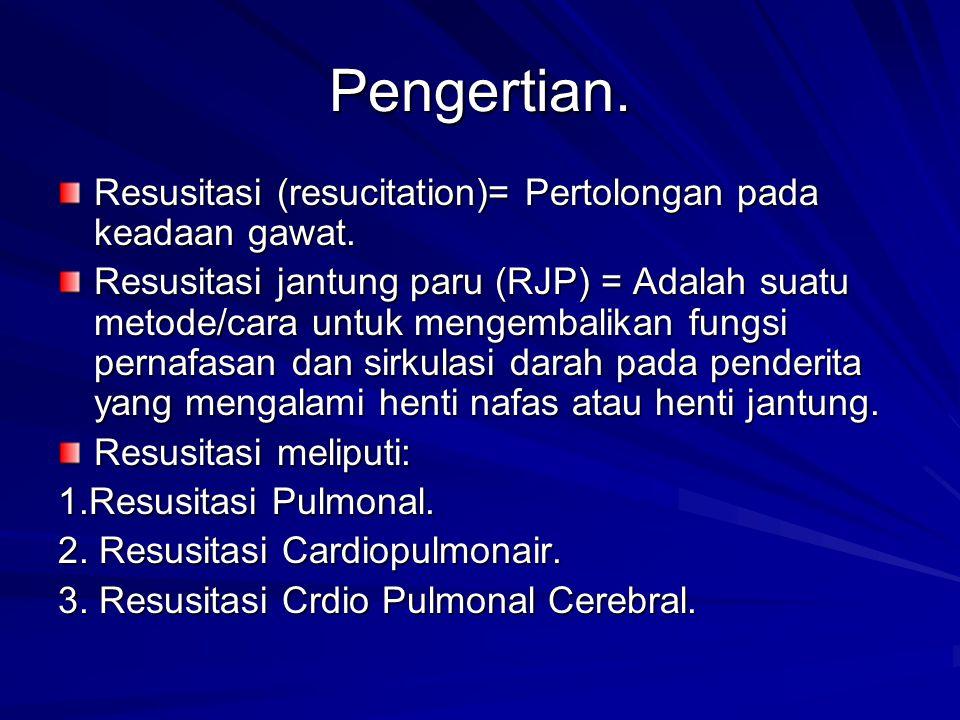 Pengertian. Resusitasi (resucitation)= Pertolongan pada keadaan gawat.