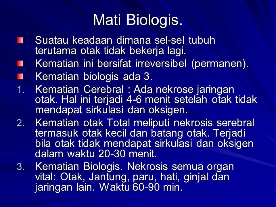 Mati Biologis. Suatau keadaan dimana sel-sel tubuh terutama otak tidak bekerja lagi. Kematian ini bersifat irreversibel (permanen).