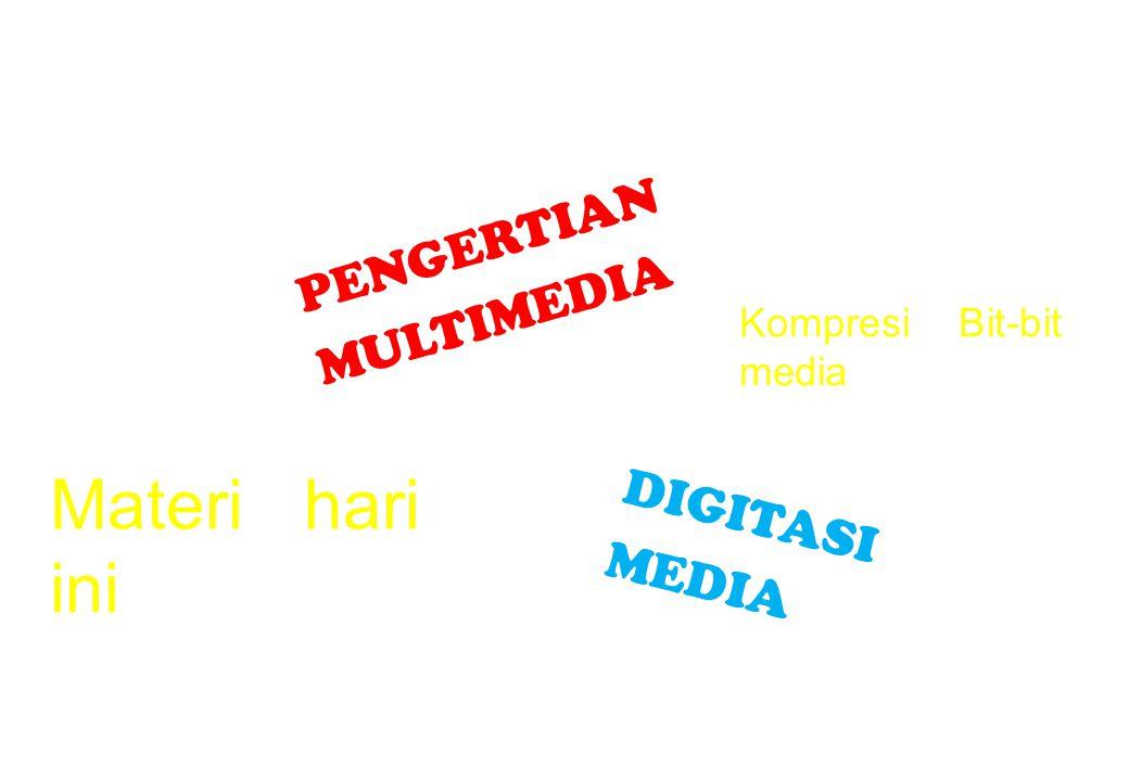 Materi hari ini PENGERTIAN MULTIMEDIA DIGITASI MEDIA