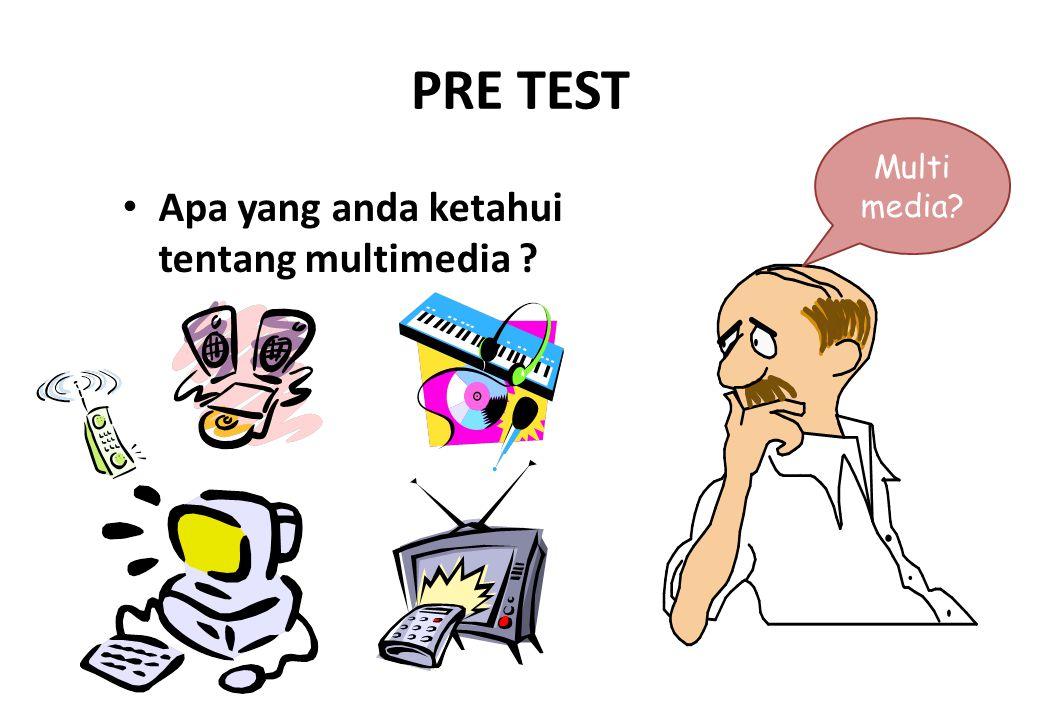 PRE TEST Multi media Apa yang anda ketahui tentang multimedia