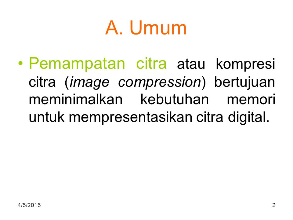 A. Umum Pemampatan citra atau kompresi citra (image compression) bertujuan meminimalkan kebutuhan memori untuk mempresentasikan citra digital.