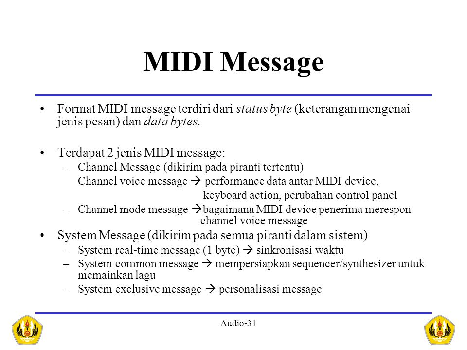 MIDI Message Format MIDI message terdiri dari status byte (keterangan mengenai jenis pesan) dan data bytes.