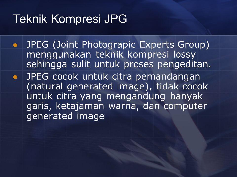 Teknik Kompresi JPG JPEG (Joint Photograpic Experts Group) menggunakan teknik kompresi lossy sehingga sulit untuk proses pengeditan.