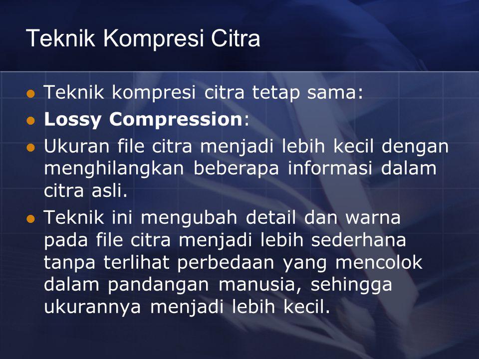 Teknik Kompresi Citra Teknik kompresi citra tetap sama:
