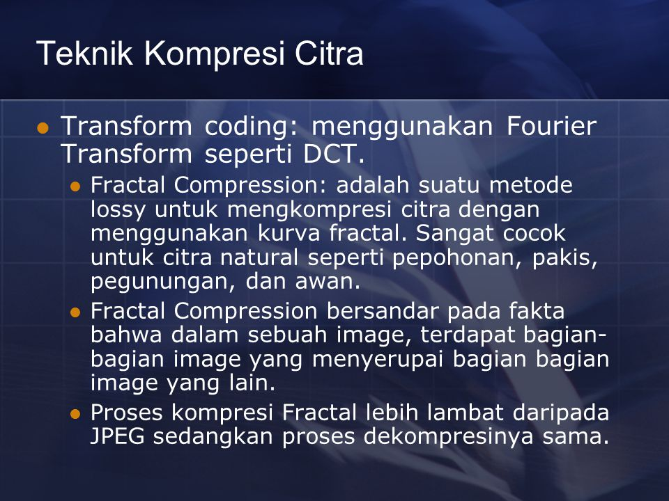 Teknik Kompresi Citra Transform coding: menggunakan Fourier Transform seperti DCT.