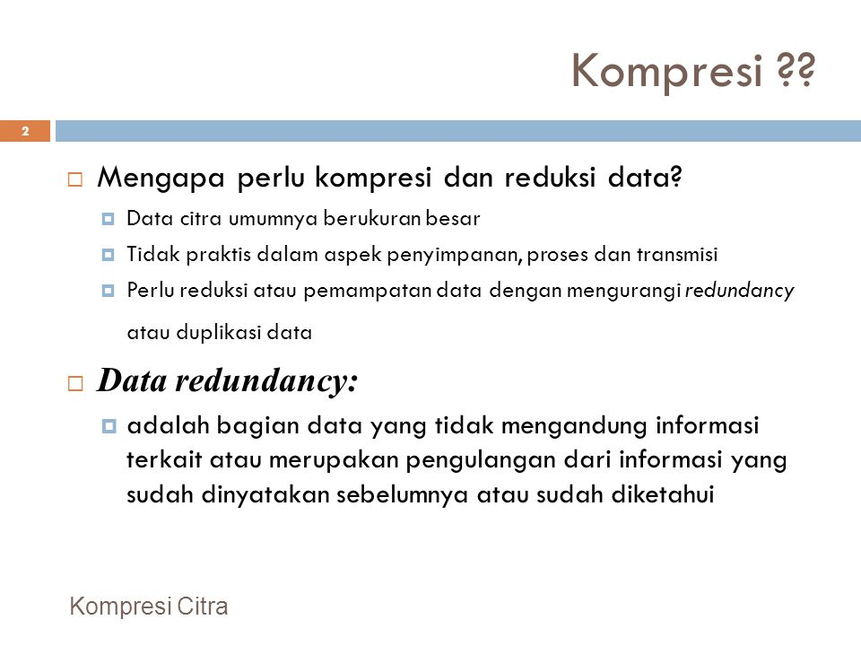 Kompresi Data redundancy: Mengapa perlu kompresi dan reduksi data
