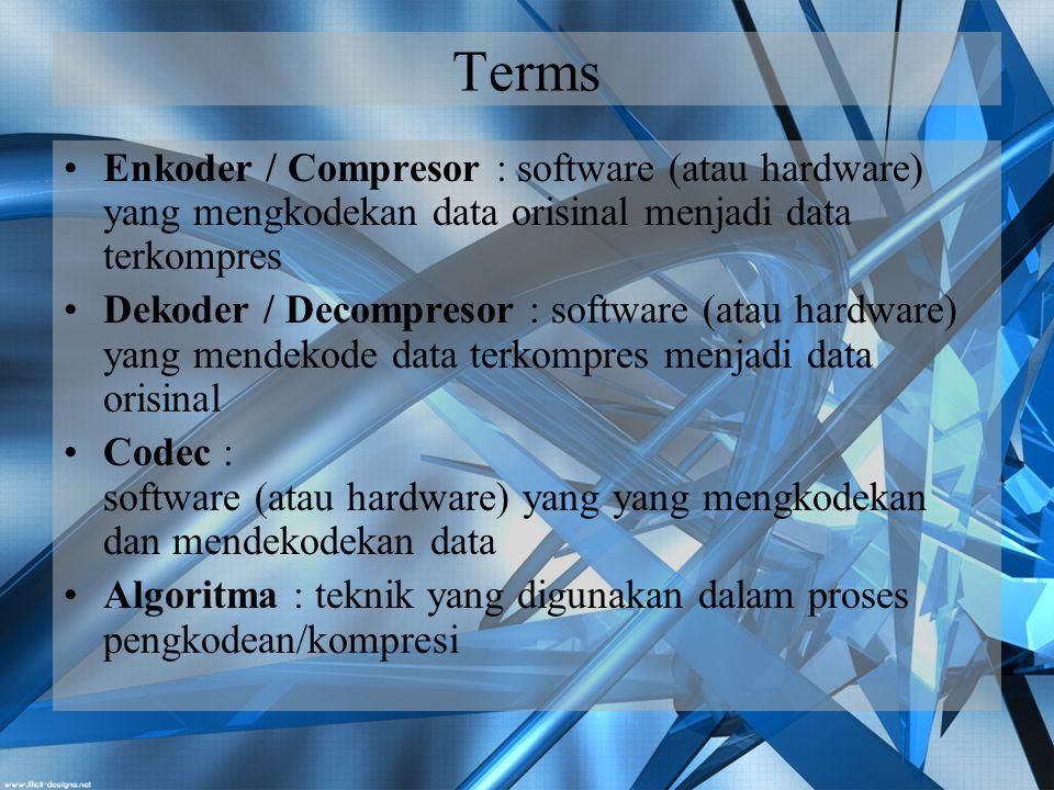 Terms Enkoder / Compresor : software (atau hardware) yang mengkodekan data orisinal menjadi data terkompres.