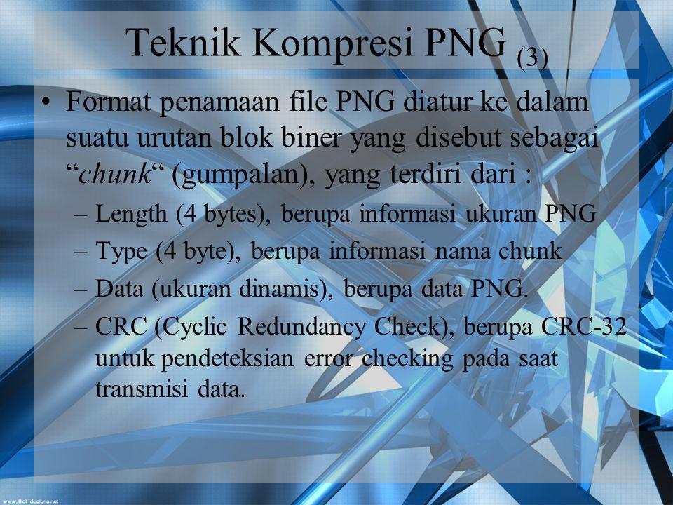 Teknik Kompresi PNG (3) Format penamaan file PNG diatur ke dalam suatu urutan blok biner yang disebut sebagai chunk (gumpalan), yang terdiri dari :