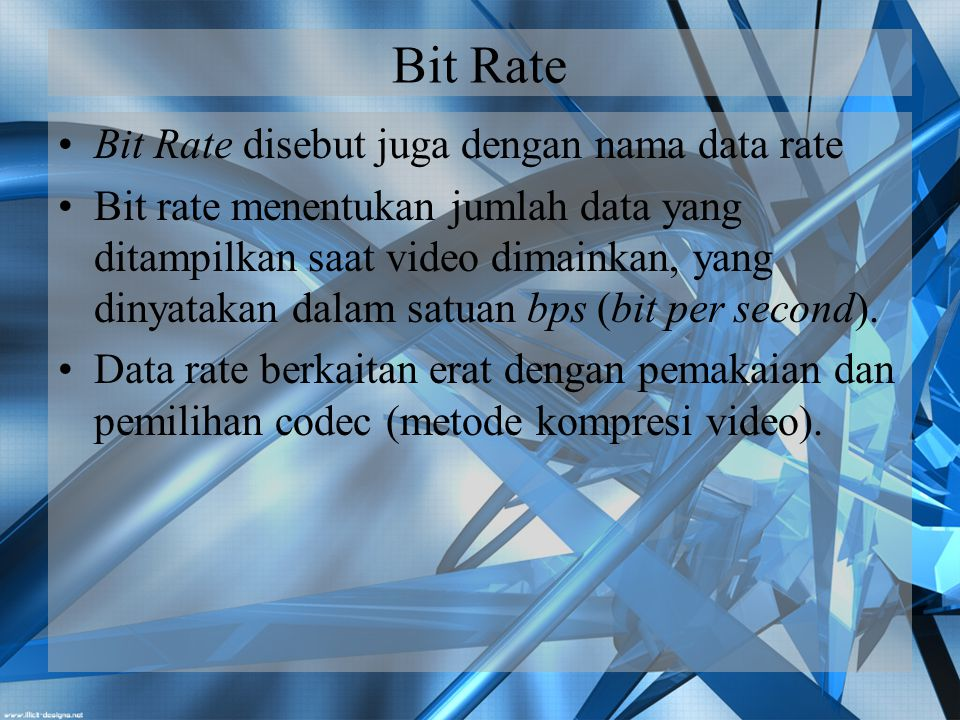 Bit Rate Bit Rate disebut juga dengan nama data rate