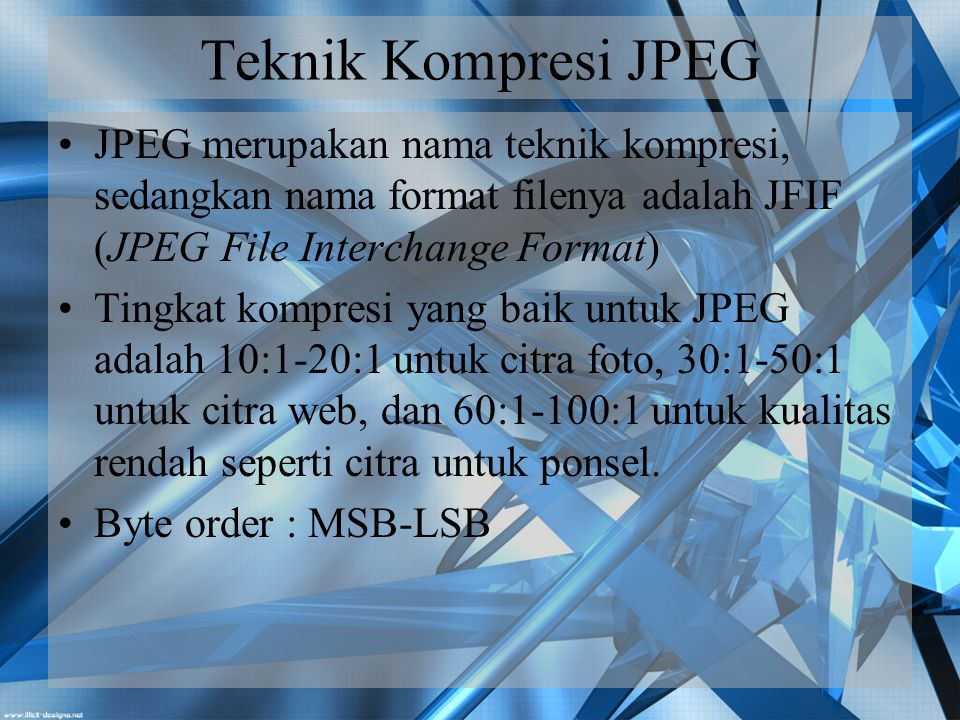 Teknik Kompresi JPEG JPEG merupakan nama teknik kompresi, sedangkan nama format filenya adalah JFIF (JPEG File Interchange Format)