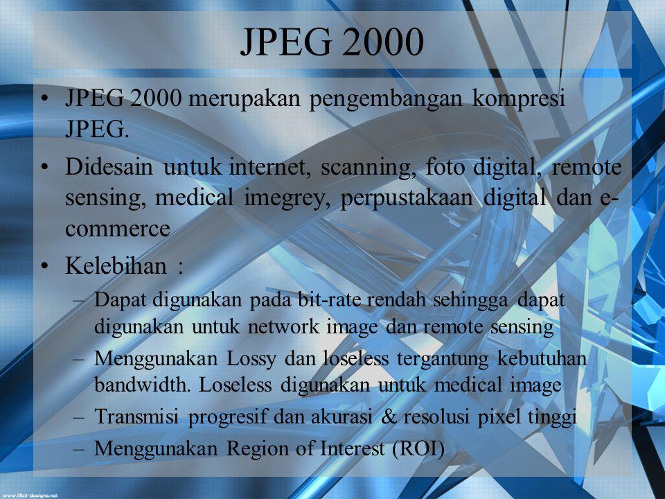 JPEG 2000 JPEG 2000 merupakan pengembangan kompresi JPEG.