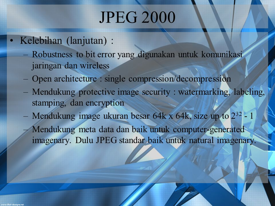 JPEG 2000 Kelebihan (lanjutan) :