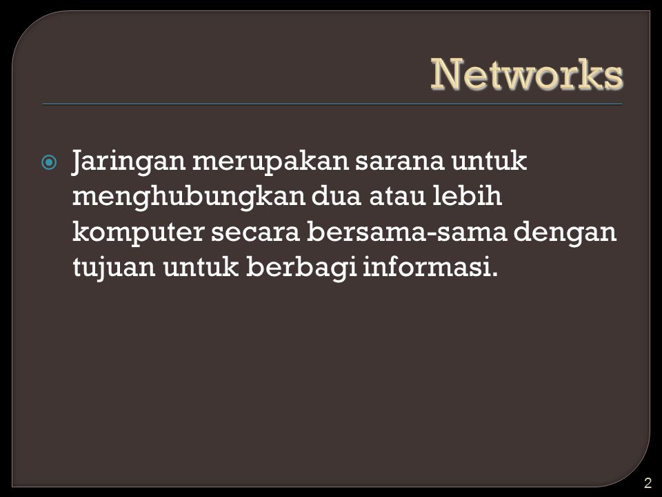Networks Jaringan merupakan sarana untuk menghubungkan dua atau lebih komputer secara bersama-sama dengan tujuan untuk berbagi informasi.