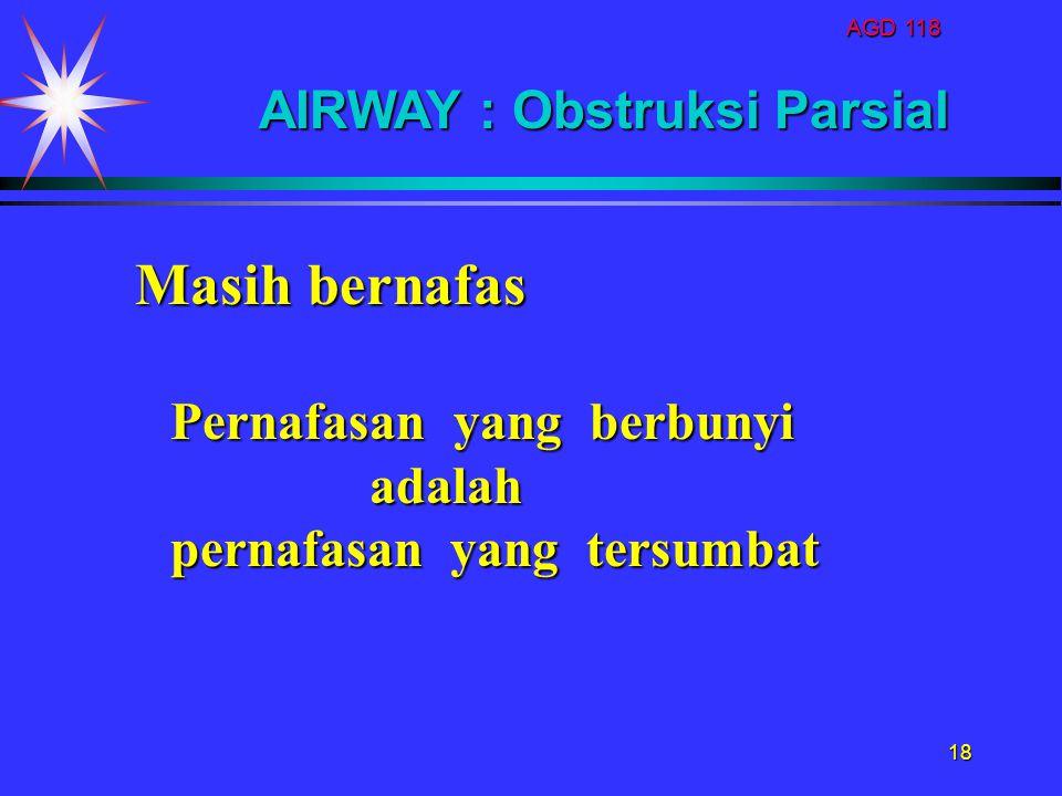 Masih bernafas AIRWAY : Obstruksi Parsial Pernafasan yang berbunyi