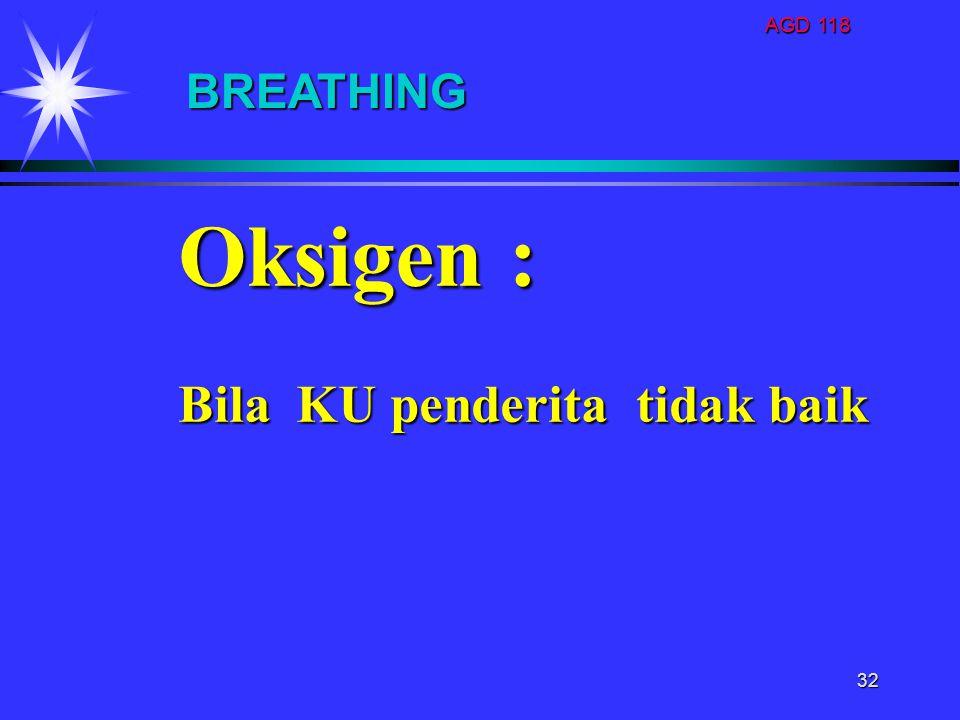 AGD 118 BREATHING Oksigen : Bila KU penderita tidak baik