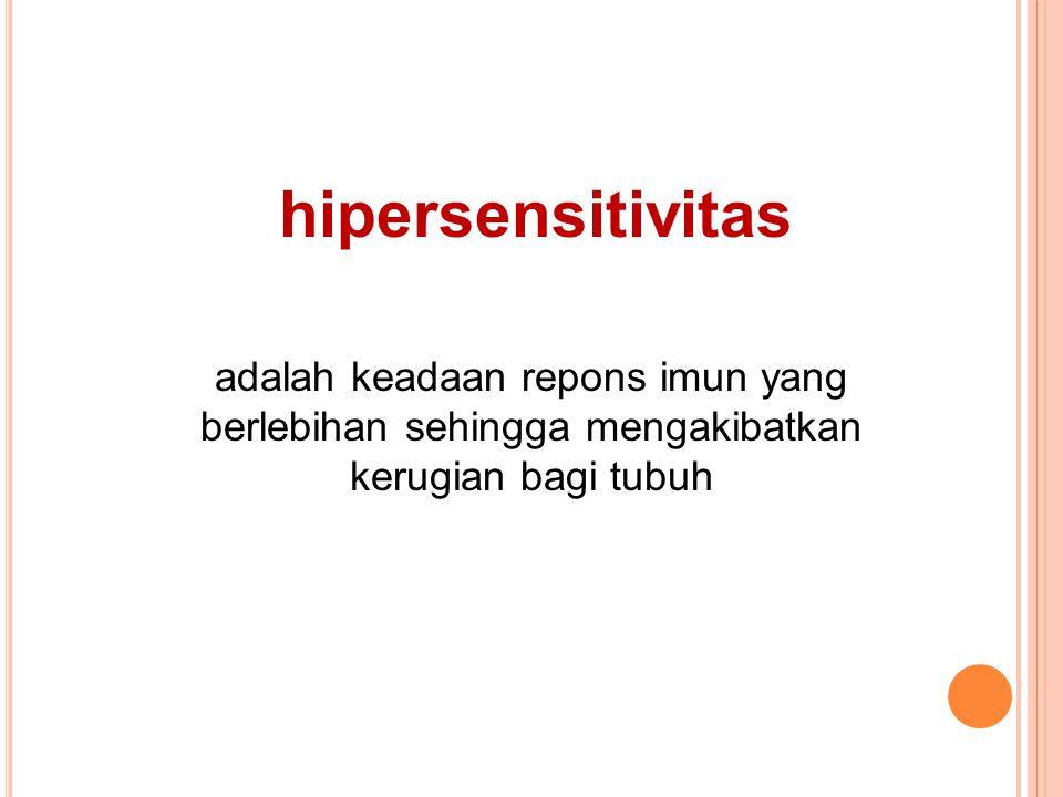 hipersensitivitas adalah keadaan repons imun yang berlebihan sehingga mengakibatkan kerugian bagi tubuh.