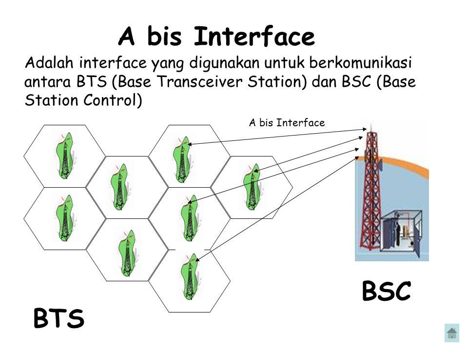 A bis Interface Adalah interface yang digunakan untuk berkomunikasi antara BTS (Base Transceiver Station) dan BSC (Base Station Control)