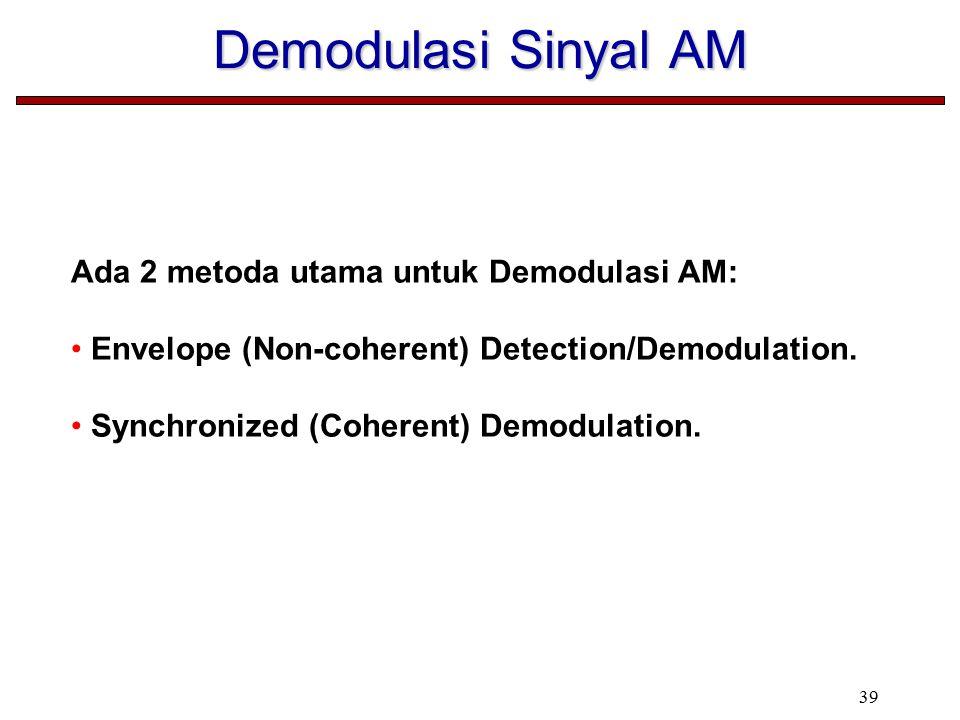 Demodulasi Sinyal AM Ada 2 metoda utama untuk Demodulasi AM: