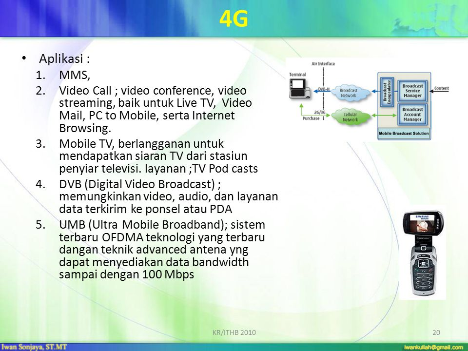 4G Aplikasi : MMS, Video Call ; video conference, video streaming, baik untuk Live TV, Video Mail, PC to Mobile, serta Internet Browsing.