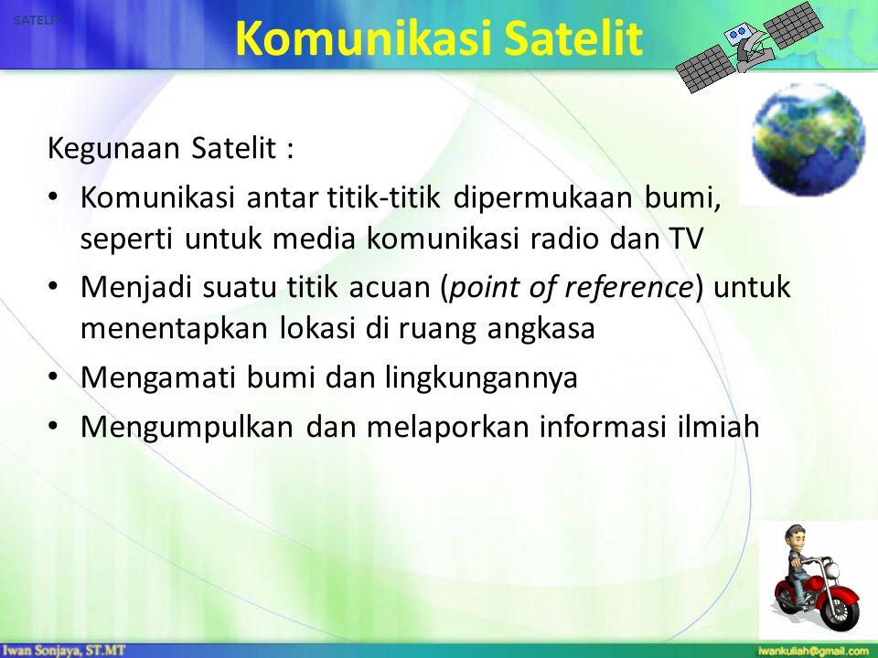 Komunikasi Satelit Kegunaan Satelit :