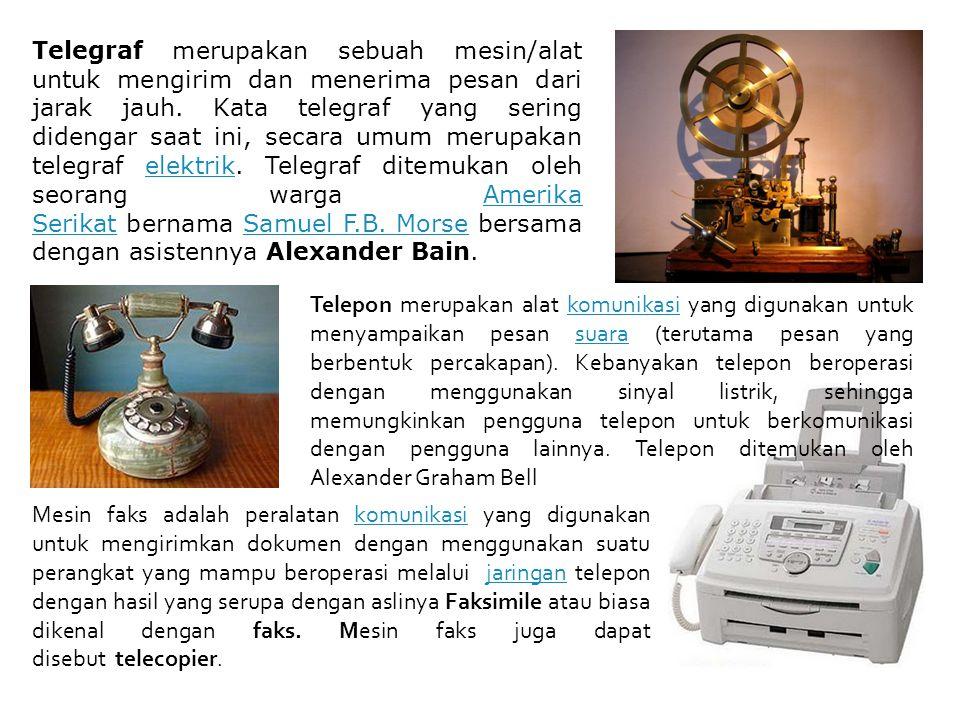 Telegraf merupakan sebuah mesin/alat untuk mengirim dan menerima pesan dari jarak jauh. Kata telegraf yang sering didengar saat ini, secara umum merupakan telegraf elektrik. Telegraf ditemukan oleh seorang warga Amerika Serikat bernama Samuel F.B. Morse bersama dengan asistennya Alexander Bain.