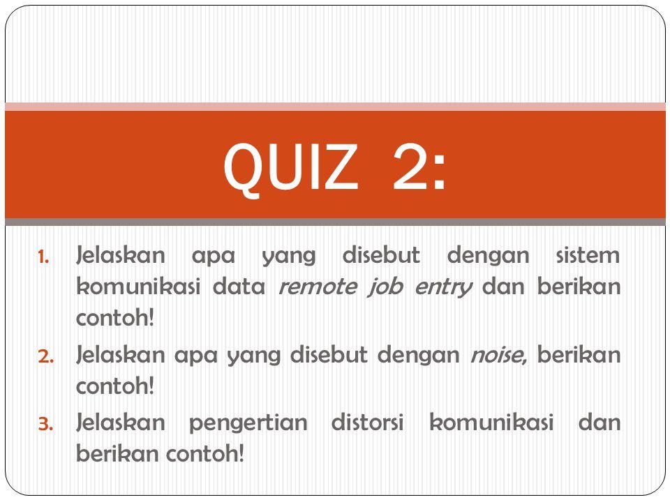 QUIZ 2: Jelaskan apa yang disebut dengan sistem komunikasi data remote job entry dan berikan contoh!