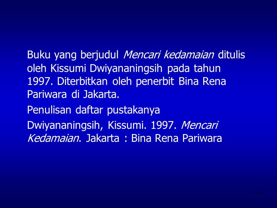 Buku yang berjudul Mencari kedamaian ditulis oleh Kissumi Dwiyananingsih pada tahun 1997. Diterbitkan oleh penerbit Bina Rena Pariwara di Jakarta.