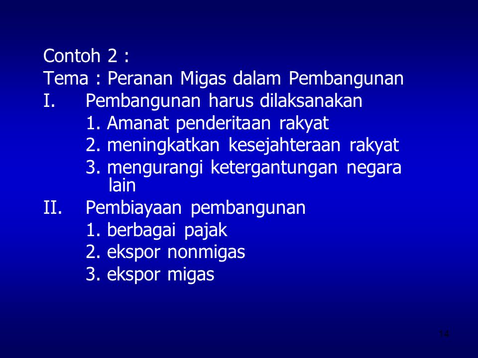 Contoh 2 : Tema : Peranan Migas dalam Pembangunan. Pembangunan harus dilaksanakan. 1. Amanat penderitaan rakyat.