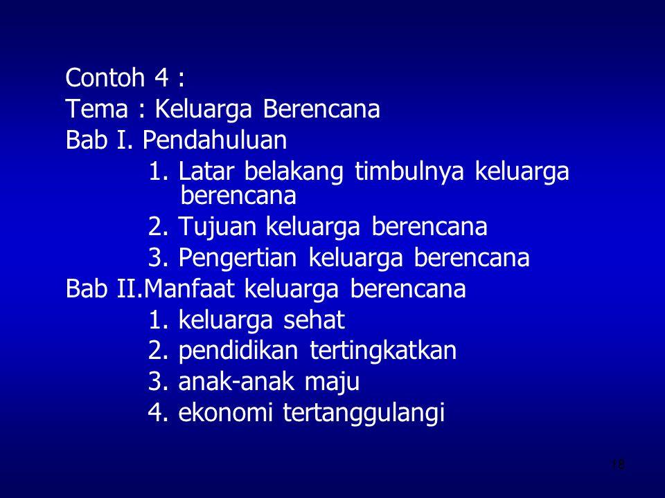 Contoh 4 : Tema : Keluarga Berencana. Bab I. Pendahuluan. 1. Latar belakang timbulnya keluarga berencana.