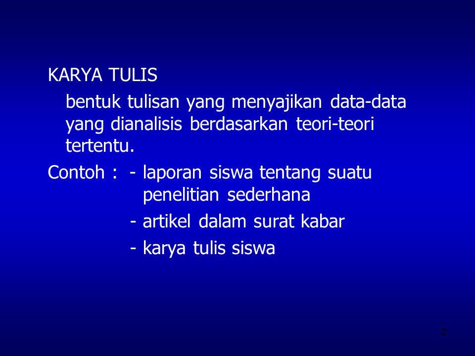 KARYA TULIS bentuk tulisan yang menyajikan data-data yang dianalisis berdasarkan teori-teori tertentu.