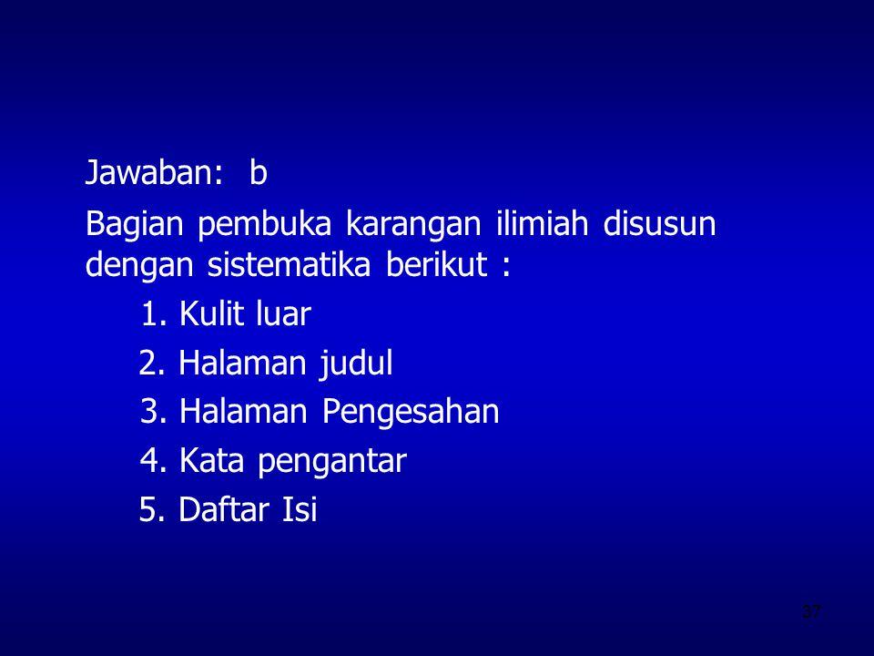 Jawaban: b Bagian pembuka karangan ilimiah disusun dengan sistematika berikut : 1. Kulit luar. 2. Halaman judul.