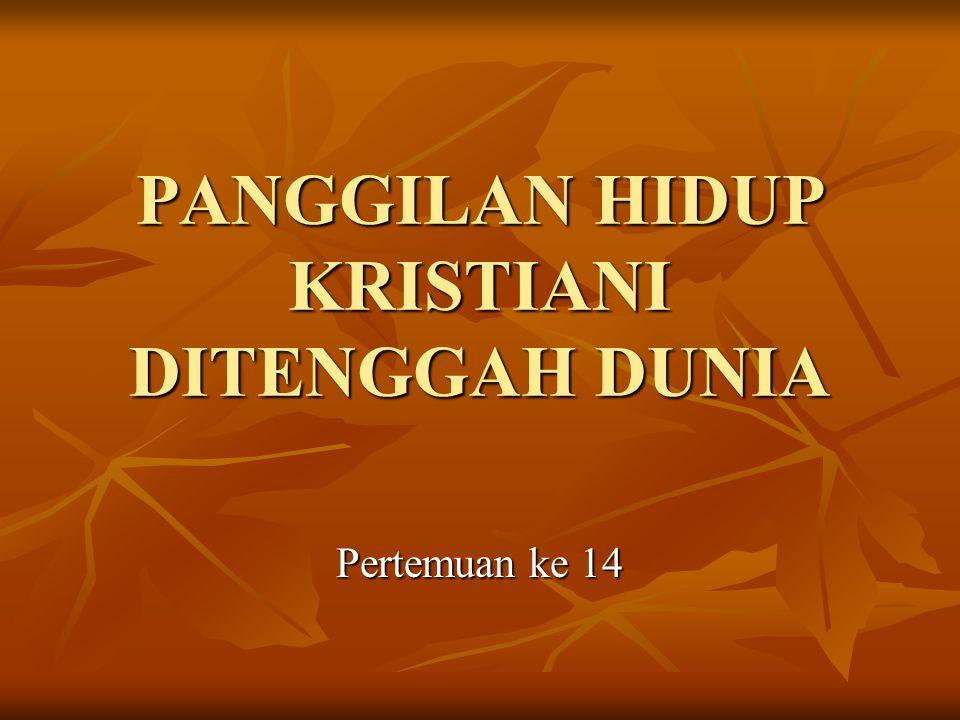 PANGGILAN HIDUP KRISTIANI DITENGGAH DUNIA