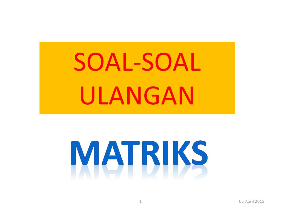 SOAL-SOAL ULANGAN matriks 09 April 2017