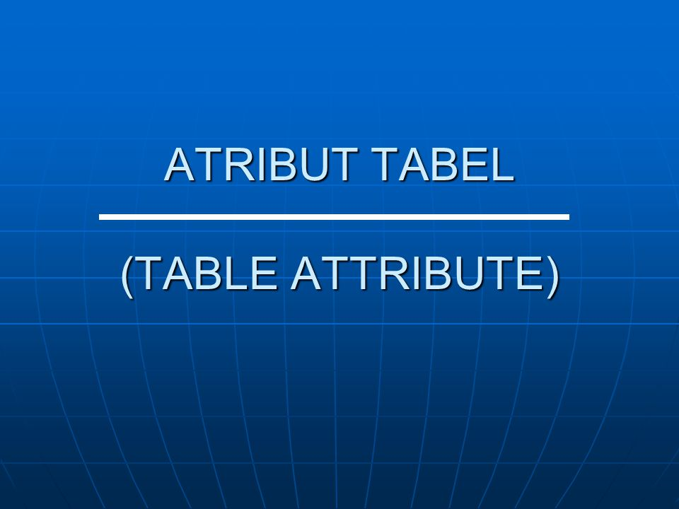 ATRIBUT TABEL (TABLE ATTRIBUTE)