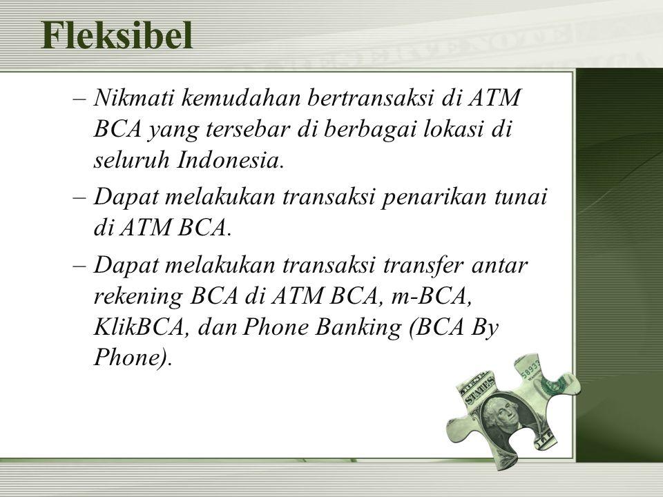 Fleksibel Nikmati kemudahan bertransaksi di ATM BCA yang tersebar di berbagai lokasi di seluruh Indonesia.