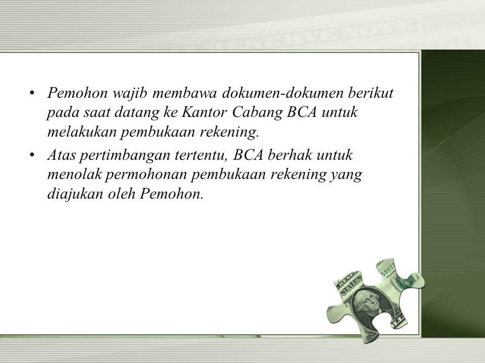 Pemohon wajib membawa dokumen-dokumen berikut pada saat datang ke Kantor Cabang BCA untuk melakukan pembukaan rekening.