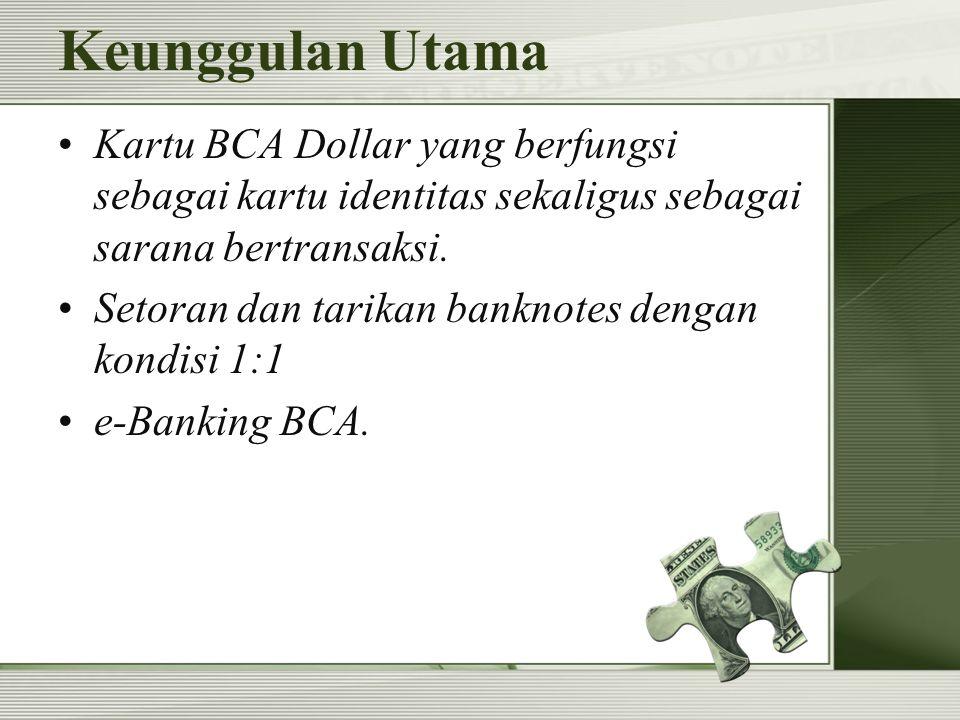 Keunggulan Utama Kartu BCA Dollar yang berfungsi sebagai kartu identitas sekaligus sebagai sarana bertransaksi.