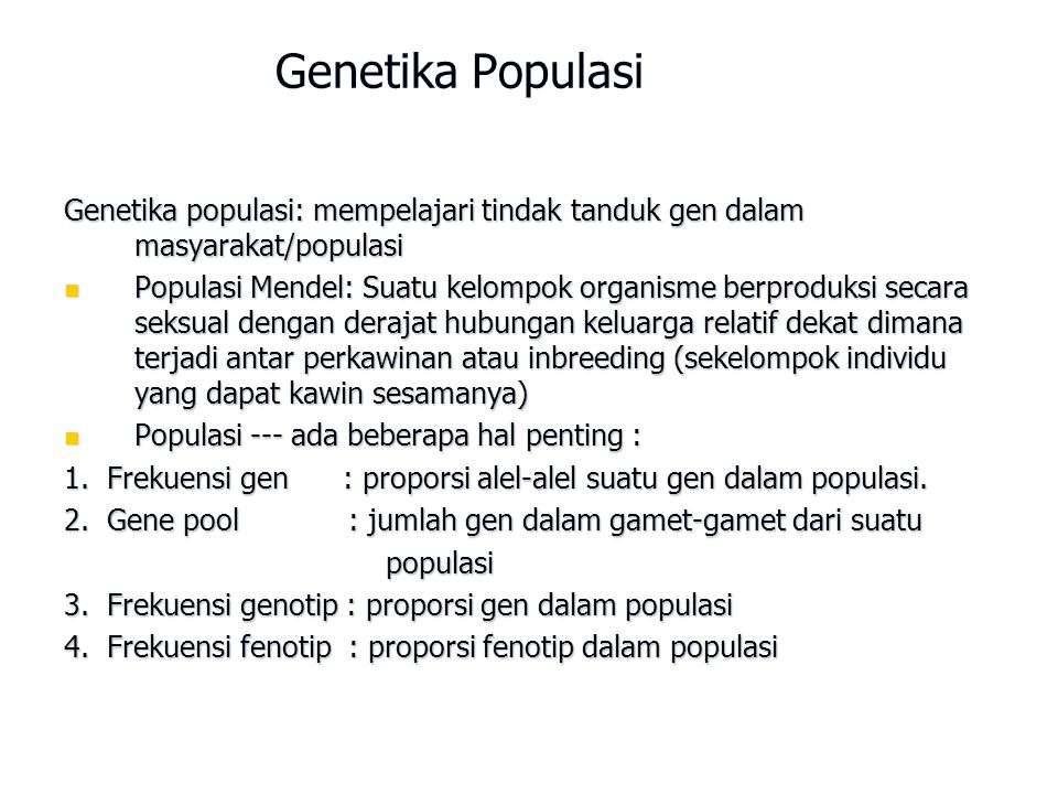 Genetika Populasi Genetika populasi: mempelajari tindak tanduk gen dalam masyarakat/populasi.
