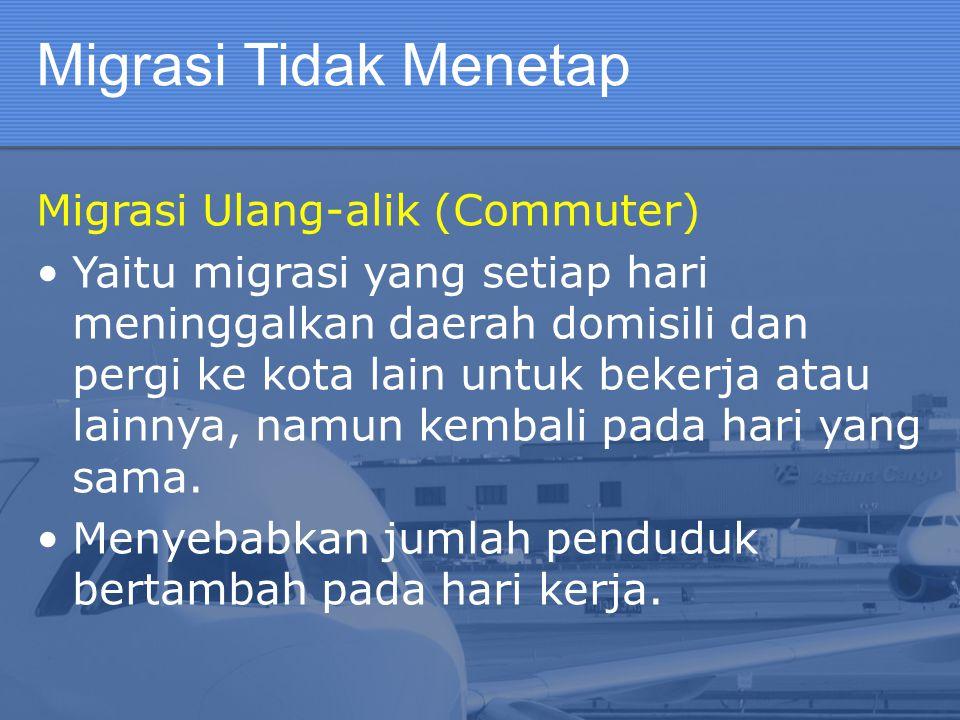 Migrasi Tidak Menetap Migrasi Ulang-alik (Commuter)