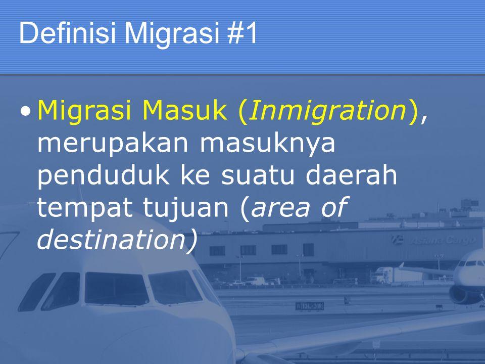 Definisi Migrasi #1 Migrasi Masuk (Inmigration), merupakan masuknya penduduk ke suatu daerah tempat tujuan (area of destination)