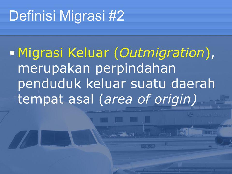 Definisi Migrasi #2 Migrasi Keluar (Outmigration), merupakan perpindahan penduduk keluar suatu daerah tempat asal (area of origin)