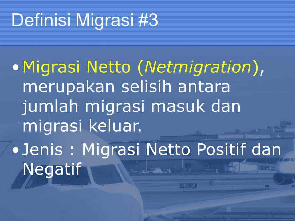Definisi Migrasi #3 Migrasi Netto (Netmigration), merupakan selisih antara jumlah migrasi masuk dan migrasi keluar.